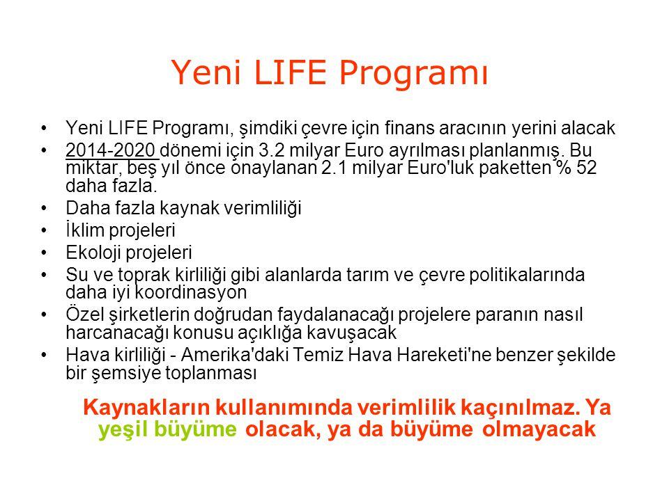 Yeni LIFE Programı Yeni LIFE Programı, şimdiki çevre için finans aracının yerini alacak 2014-2020 dönemi için 3.2 milyar Euro ayrılması planlanmış. Bu