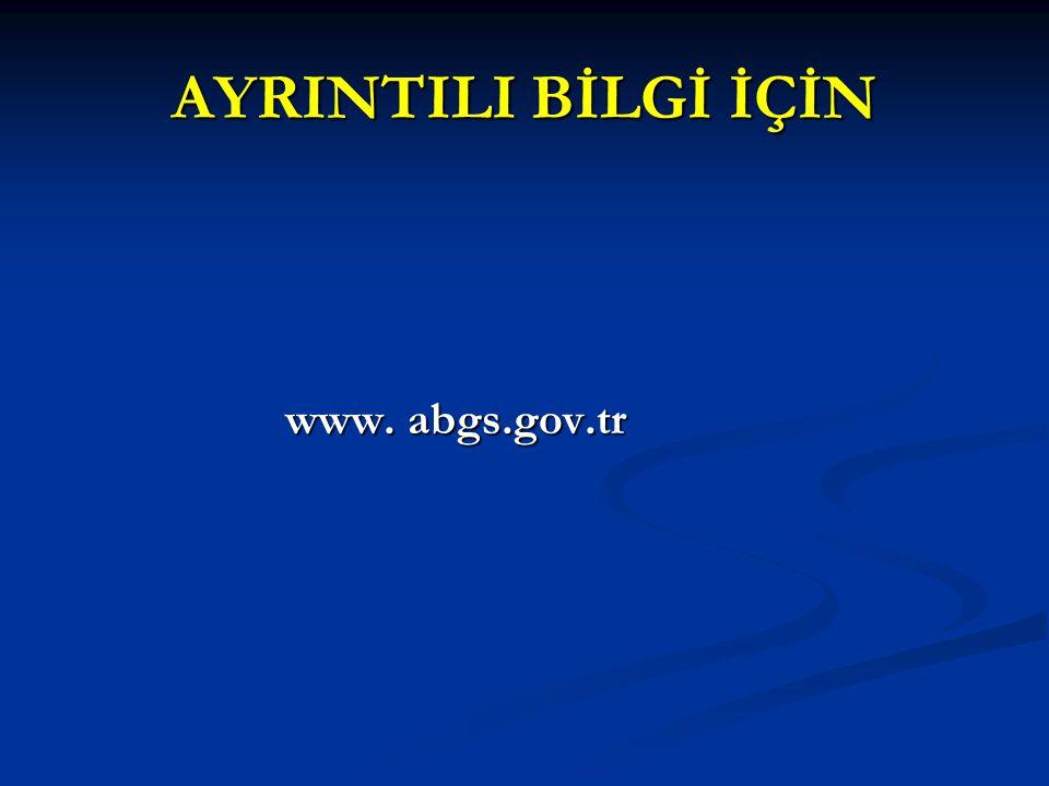 AYRINTILI BİLGİ İÇİN www. abgs.gov.tr www. abgs.gov.tr