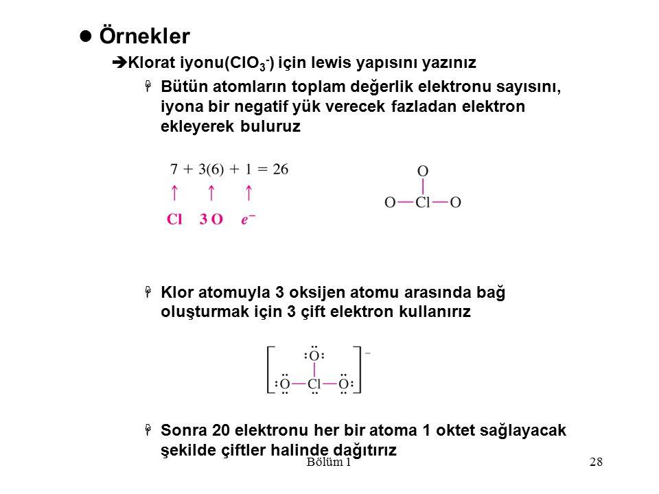 Bölüm 128 Örnekler  Klorat iyonu(ClO 3 - ) için lewis yapısını yazınız  Bütün atomların toplam değerlik elektronu sayısını, iyona bir negatif yük ve