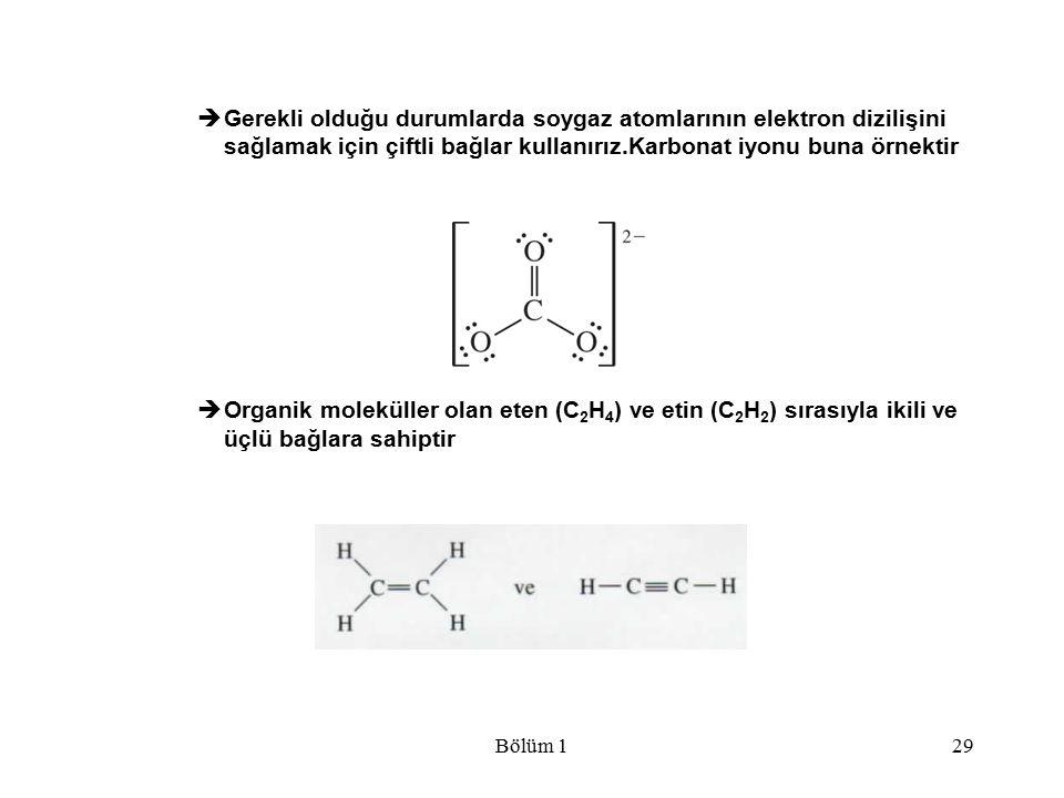 Bölüm 129  Gerekli olduğu durumlarda soygaz atomlarının elektron dizilişini sağlamak için çiftli bağlar kullanırız.Karbonat iyonu buna örnektir  Org