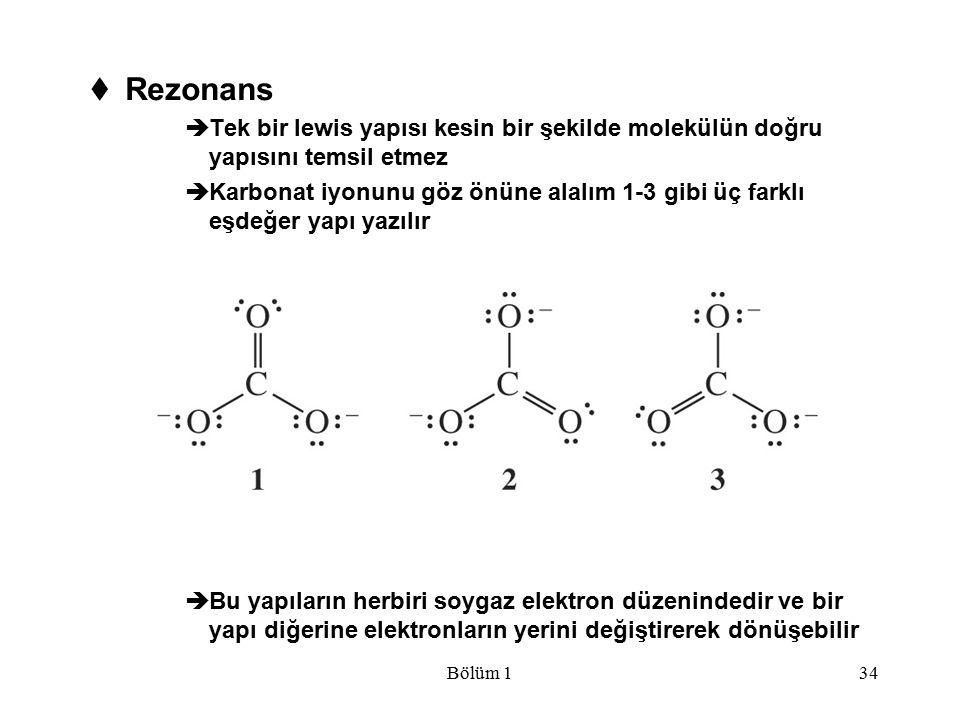 Bölüm 134  Rezonans  Tek bir lewis yapısı kesin bir şekilde molekülün doğru yapısını temsil etmez  Karbonat iyonunu göz önüne alalım 1-3 gibi üç fa