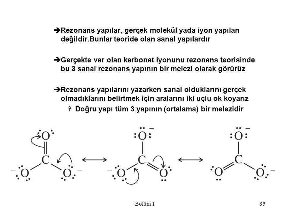 Bölüm 135  Rezonans yapılar, gerçek molekül yada iyon yapıları değildir.Bunlar teoride olan sanal yapılardır  Gerçekte var olan karbonat iyonunu rez