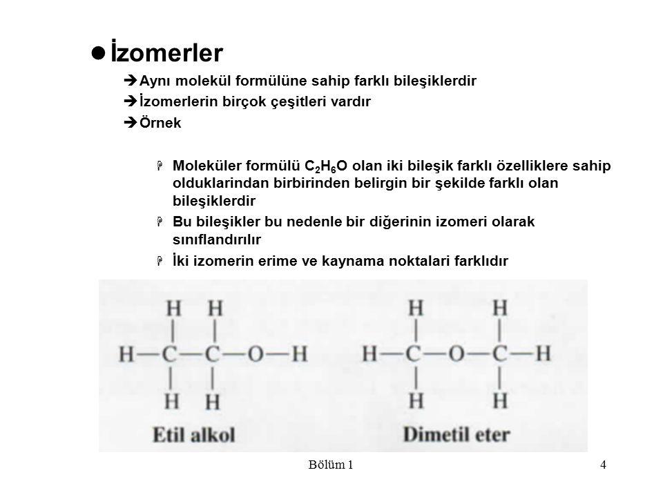 Bölüm 14 İzomerler  Aynı molekül formülüne sahip farklı bileşiklerdir  İzomerlerin birçok çeşitleri vardır  Örnek  Moleküler formülü C 2 H 6 O ola