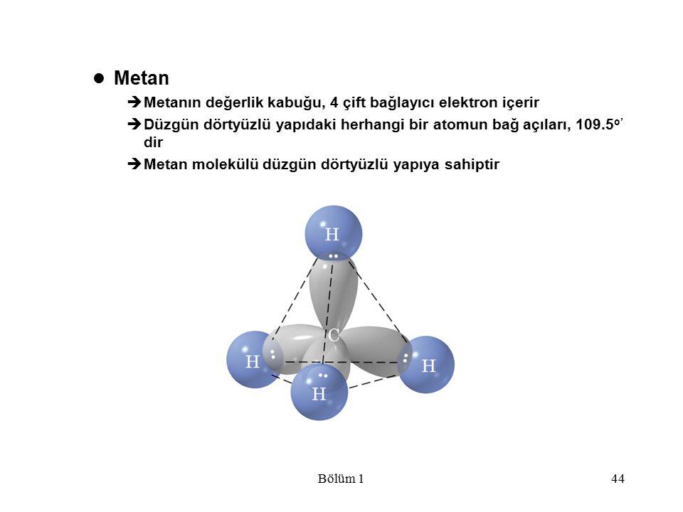 Bölüm 144 Metan  Metanın değerlik kabuğu, 4 çift bağlayıcı elektron içerir  Düzgün dörtyüzlü yapıdaki herhangi bir atomun bağ açıları, 109.5 o' dir