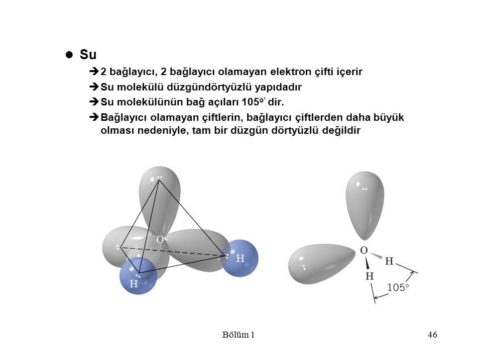 Bölüm 146 Su  2 bağlayıcı, 2 bağlayıcı olamayan elektron çifti içerir  Su molekülü düzgündörtyüzlü yapıdadır  Su molekülünün bağ açıları 105 o' dir