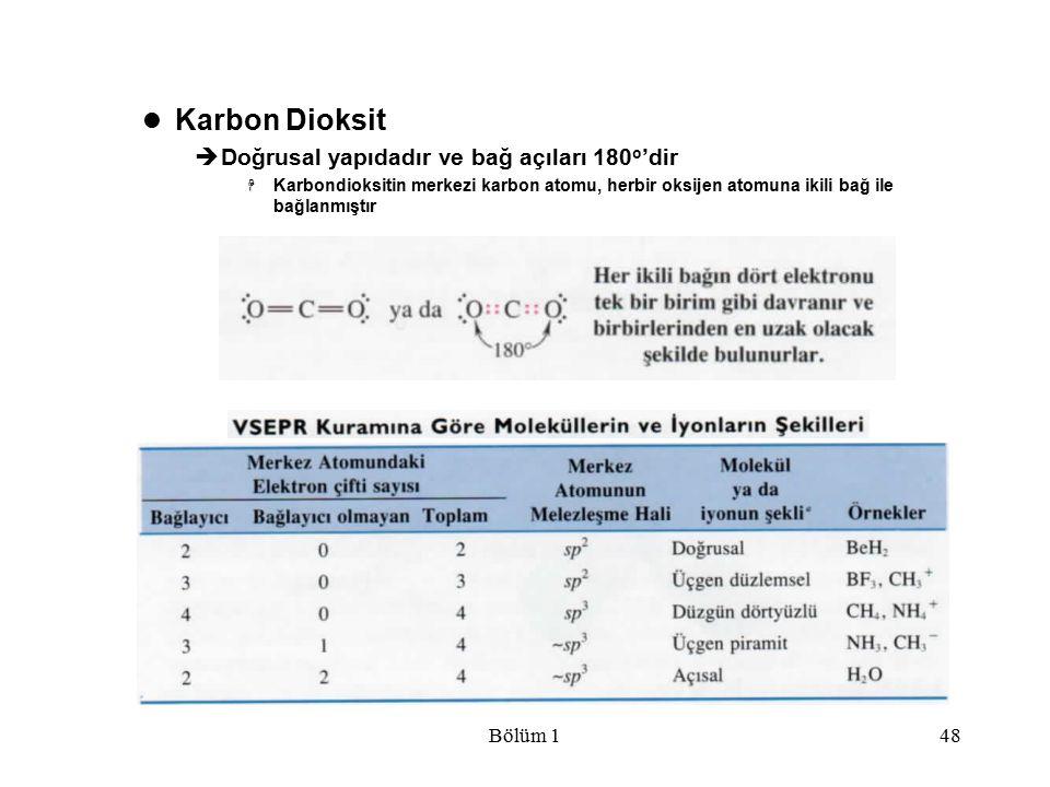 Bölüm 148 Karbon Dioksit  Doğrusal yapıdadır ve bağ açıları 180 o 'dir  Karbondioksitin merkezi karbon atomu, herbir oksijen atomuna ikili bağ ile b