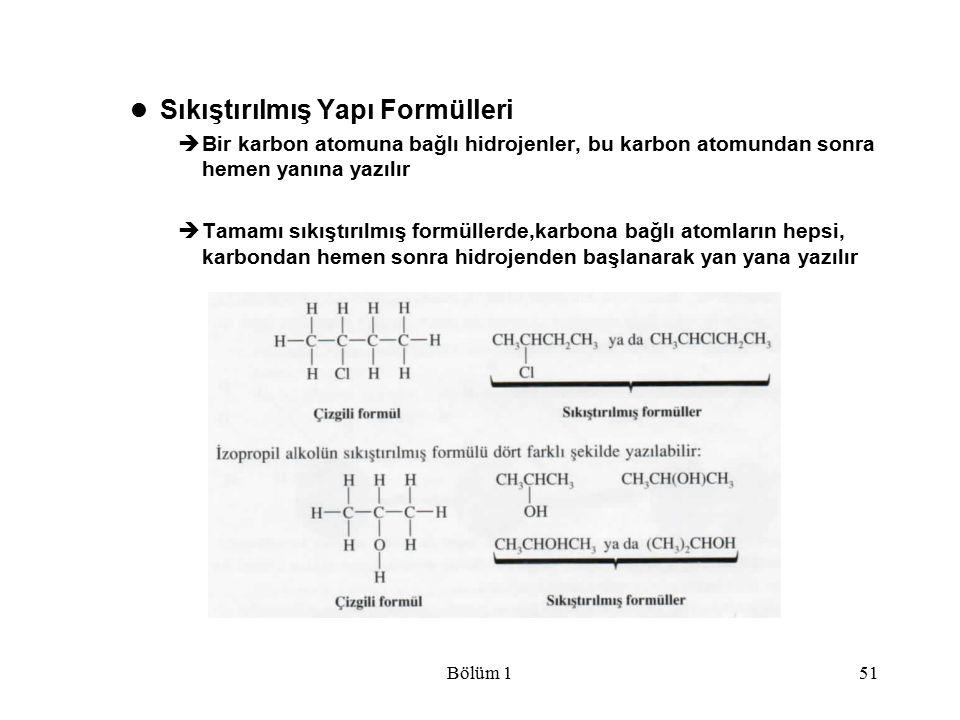 Bölüm 151 Sıkıştırılmış Yapı Formülleri  Bir karbon atomuna bağlı hidrojenler, bu karbon atomundan sonra hemen yanına yazılır  Tamamı sıkıştırılmış