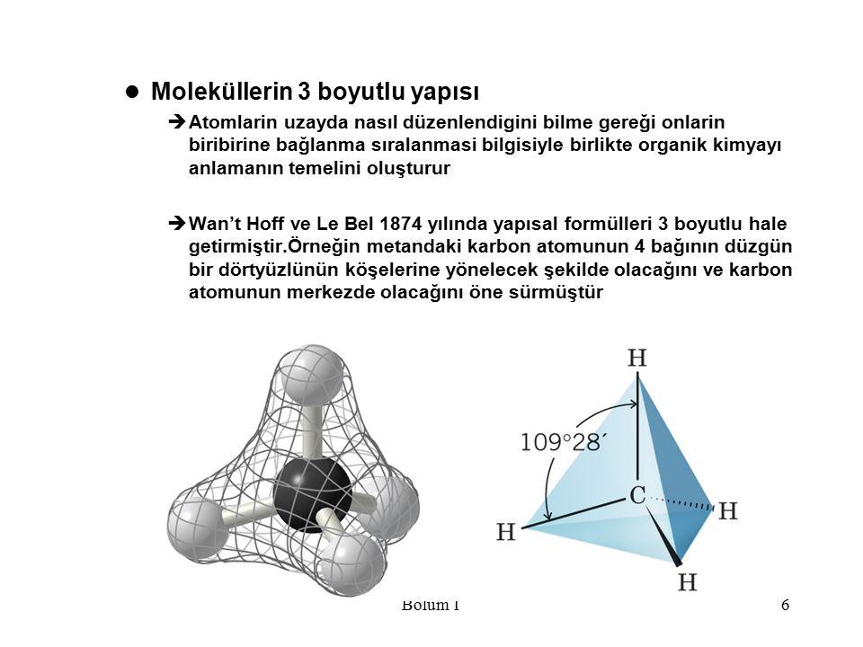 Bölüm 16 Moleküllerin 3 boyutlu yapısı  Atomlarin uzayda nasıl düzenlendigini bilme gereği onlarin biribirine bağlanma sıralanmasi bilgisiyle birlikt