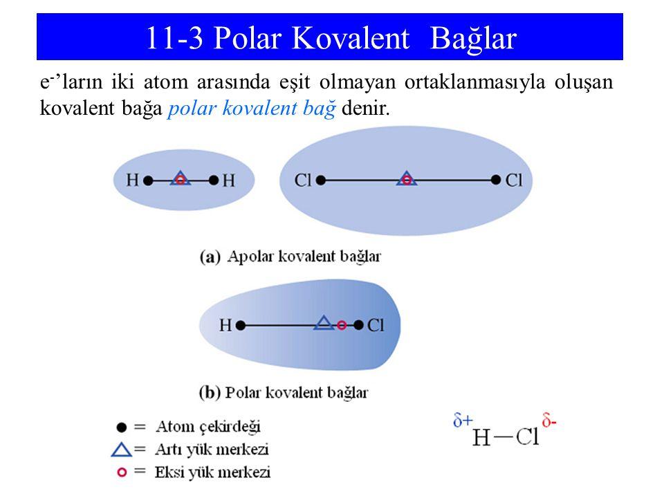 11-3 Polar Kovalent Bağlar e - 'ların iki atom arasında eşit olmayan ortaklanmasıyla oluşan kovalent bağa polar kovalent bağ denir.