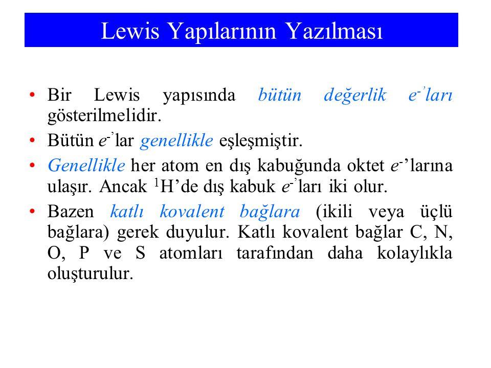 Lewis Yapılarının Yazılması Bir Lewis yapısında bütün değerlik e -' ları gösterilmelidir. Bütün e -' lar genellikle eşleşmiştir. Genellikle her atom e
