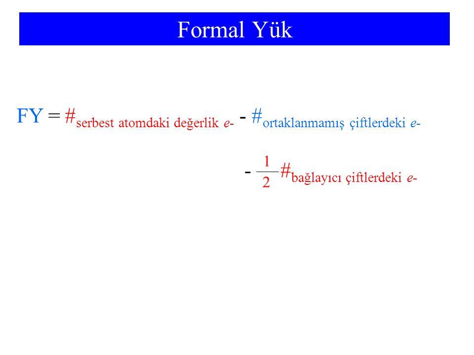 Formal Yük FY = # serbest atomdaki değerlik e- - # ortaklanmamış çiftlerdeki e- # bağlayıcı çiftlerdeki e- 2 1 -