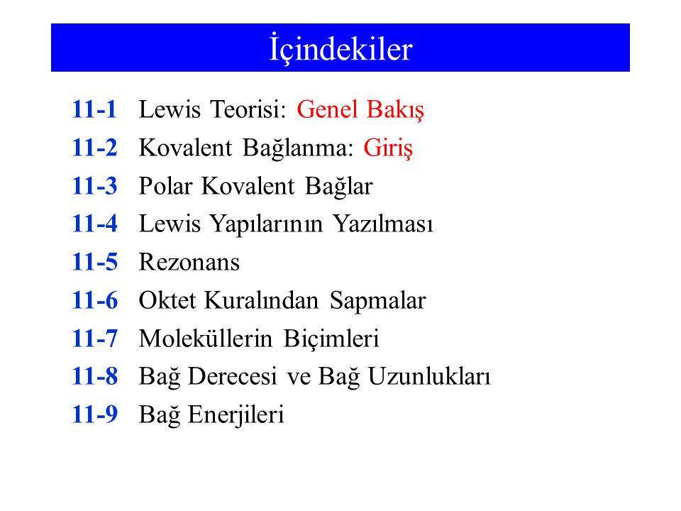 İçindekiler 11-1Lewis Teorisi: Genel Bakış 11-2Kovalent Bağlanma: Giriş 11-3Polar Kovalent Bağlar 11-4Lewis Yapılarının Yazılması 11-5Rezonans 11-6Okt