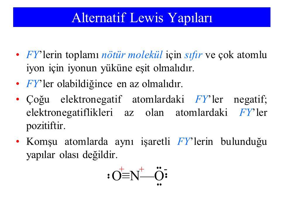 Alternatif Lewis Yapıları FY'lerin toplamı nötür molekül için sıfır ve çok atomlu iyon için iyonun yüküne eşit olmalıdır. FY'ler olabildiğince en az o