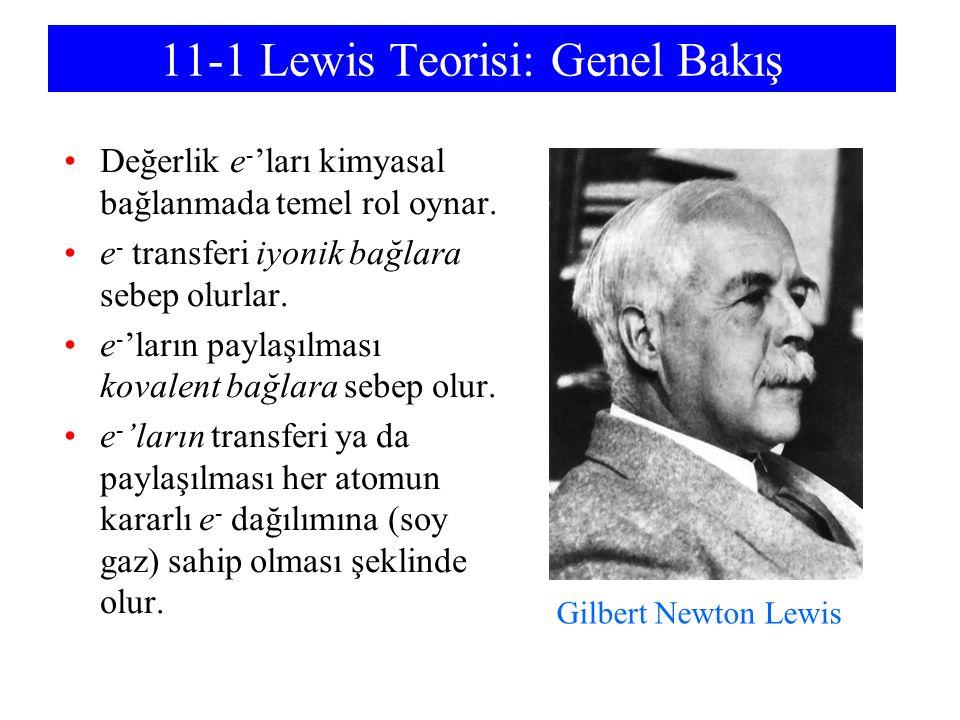 11-1 Lewis Teorisi: Genel Bakış Değerlik e - 'ları kimyasal bağlanmada temel rol oynar. e - transferi iyonik bağlara sebep olurlar. e - 'ların paylaşı