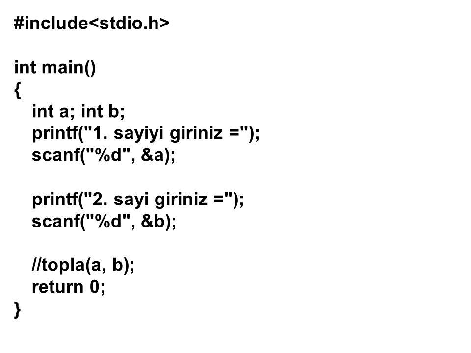 #include int main() { int a; int b; printf( 1.sayiyi giriniz = ); scanf( %d , &a); printf( 2.