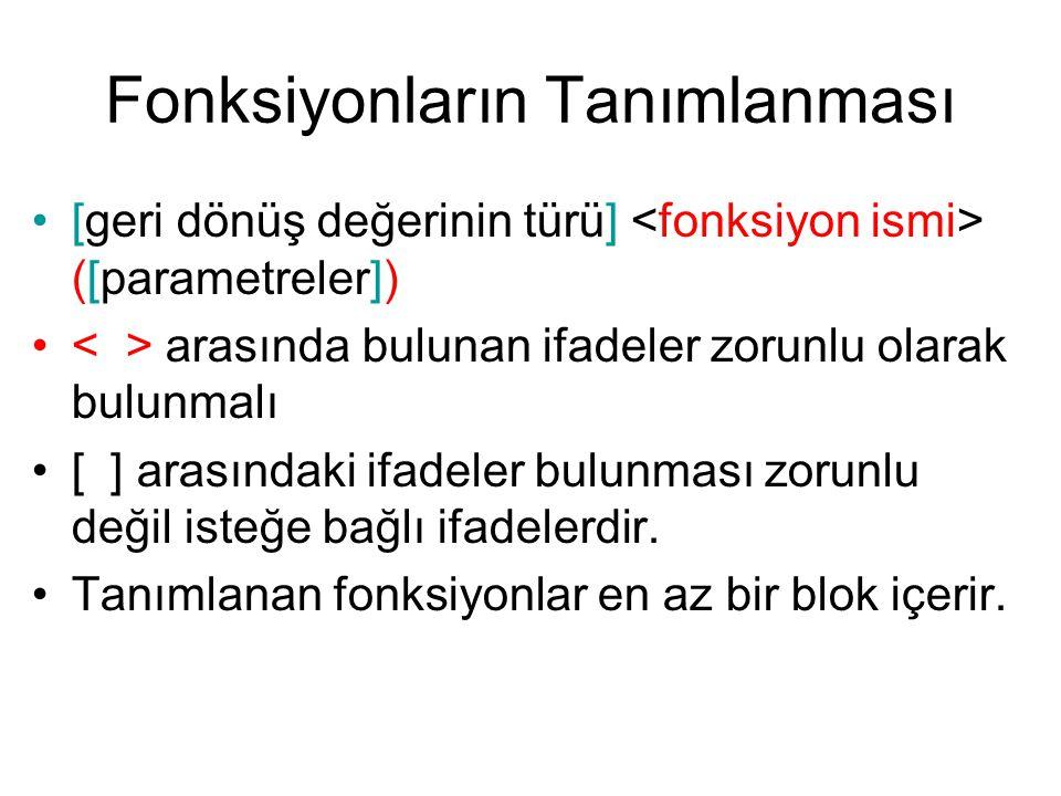 Fonksiyonların Tanımlanması [geri dönüş değerinin türü] ([parametreler]) arasında bulunan ifadeler zorunlu olarak bulunmalı [ ] arasındaki ifadeler bu