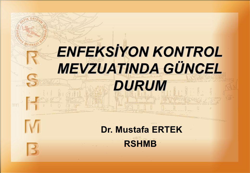 ENFEKSİYON KONTROL MEVZUATINDA GÜNCEL DURUM Dr. Mustafa ERTEK RSHMB