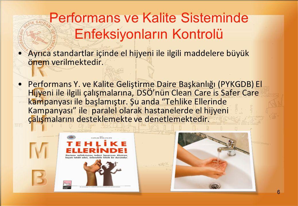 6 Ayrıca standartlar içinde el hijyeni ile ilgili maddelere büyük önem verilmektedir. Performans Y. ve Kalite Geliştirme Daire Başkanlığı (PYKGDB) El