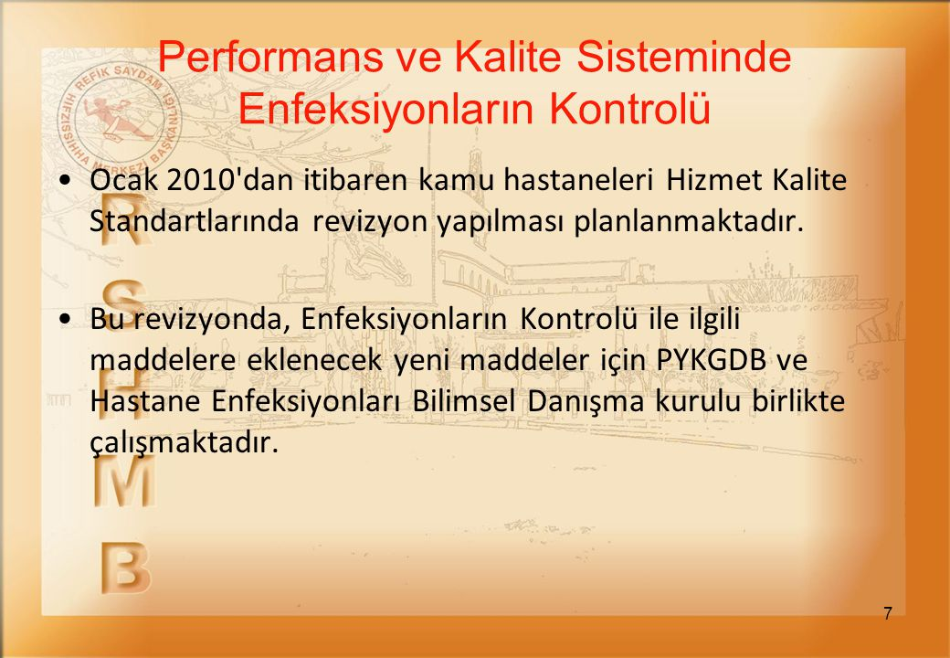 7 Ocak 2010'dan itibaren kamu hastaneleri Hizmet Kalite Standartlarında revizyon yapılması planlanmaktadır. Bu revizyonda, Enfeksiyonların Kontrolü il
