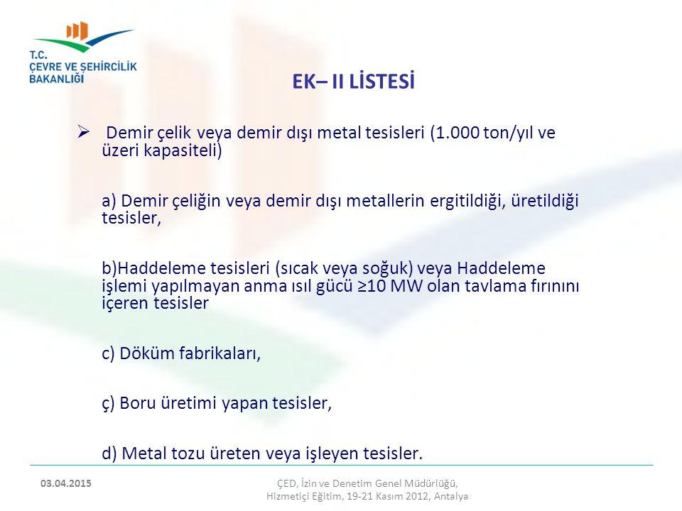 ÇED, İzin ve Denetim Genel Müdürlüğü, Hizmetiçi Eğitim, 19-21 Kasım 2012, Antalya 2 03.04.2015  Farin, ön ısıtıcılı döner fırınlarda yaklaşık 1300-1500 ºC sıcaklıkta pişirilir.