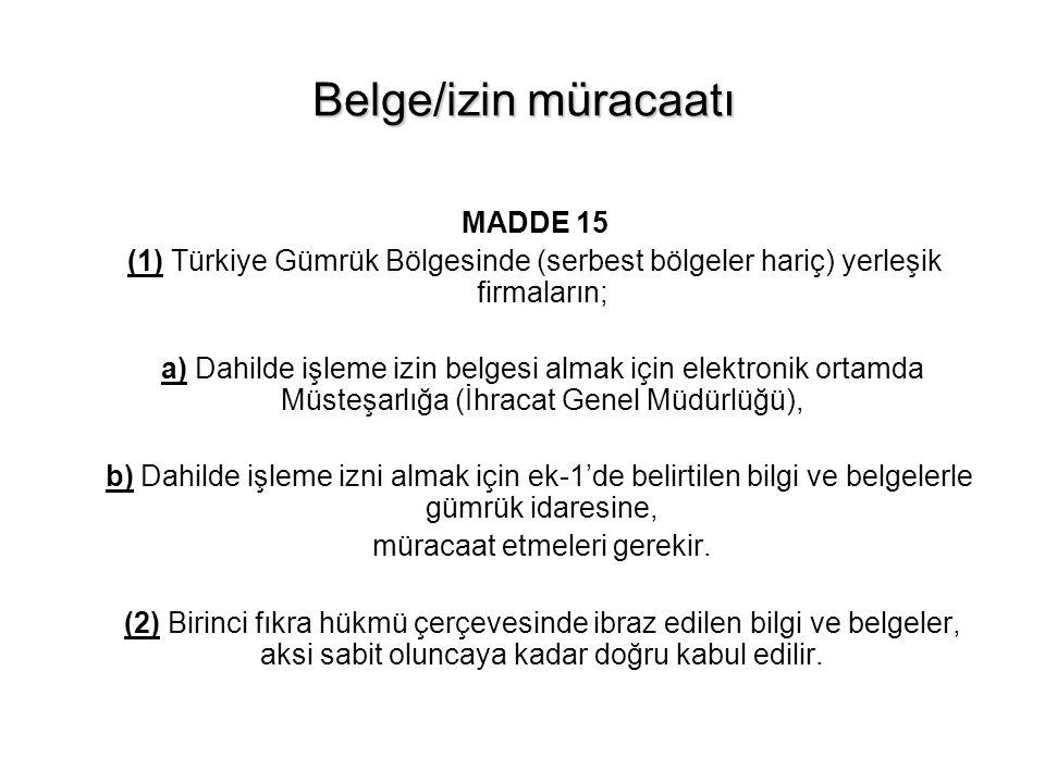 Belge/izin müracaatı MADDE 15 (1) Türkiye Gümrük Bölgesinde (serbest bölgeler hariç) yerleşik firmaların; a) Dahilde işleme izin belgesi almak için el