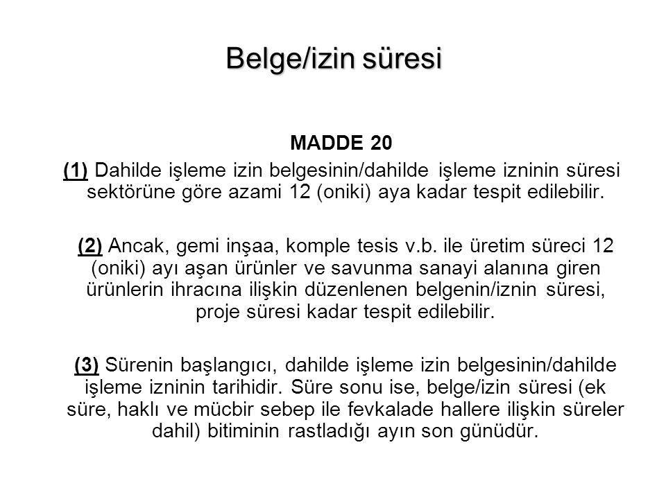 Belge/izin süresi MADDE 20 (1) Dahilde işleme izin belgesinin/dahilde işleme izninin süresi sektörüne göre azami 12 (oniki) aya kadar tespit edilebili