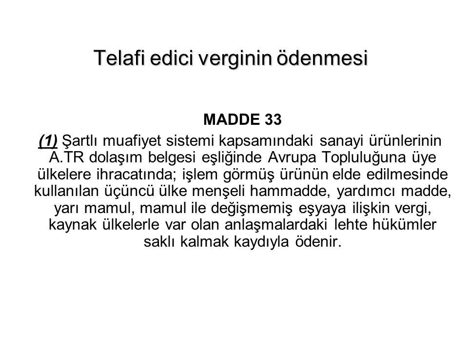 Telafi edici verginin ödenmesi MADDE 33 (1) Şartlı muafiyet sistemi kapsamındaki sanayi ürünlerinin A.TR dolaşım belgesi eşliğinde Avrupa Topluluğuna