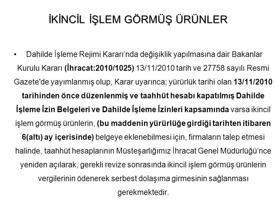 İKİNCİL İŞLEM GÖRMÜŞ ÜRÜNLER Dahilde İşleme Rejimi Kararı'nda değişiklik yapılmasına dair Bakanlar Kurulu Kararı (İhracat:2010/1025) 13/11/2010 tarih