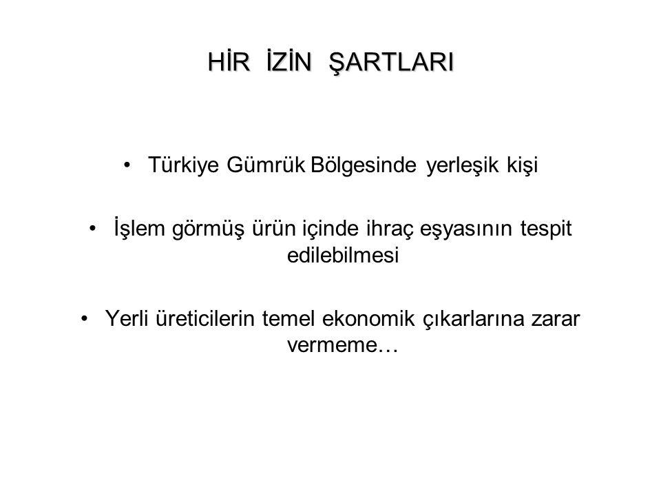 HİR İZİN ŞARTLARI Türkiye Gümrük Bölgesinde yerleşik kişi İşlem görmüş ürün içinde ihraç eşyasının tespit edilebilmesi Yerli üreticilerin temel ekonom