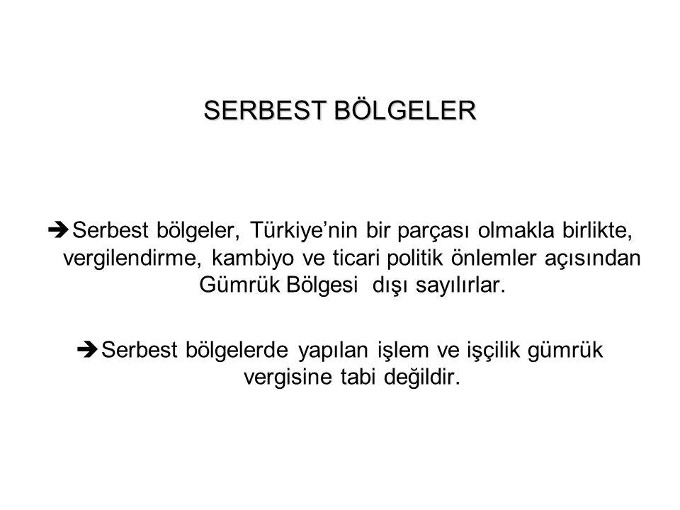 SERBEST BÖLGELER  Serbest bölgeler, Türkiye'nin bir parçası olmakla birlikte, vergilendirme, kambiyo ve ticari politik önlemler açısından Gümrük Bölg