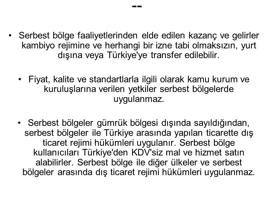 -- Serbest bölge faaliyetlerinden elde edilen kazanç ve gelirler kambiyo rejimine ve herhangi bir izne tabi olmaksızın, yurt dışına veya Türkiye'ye tr
