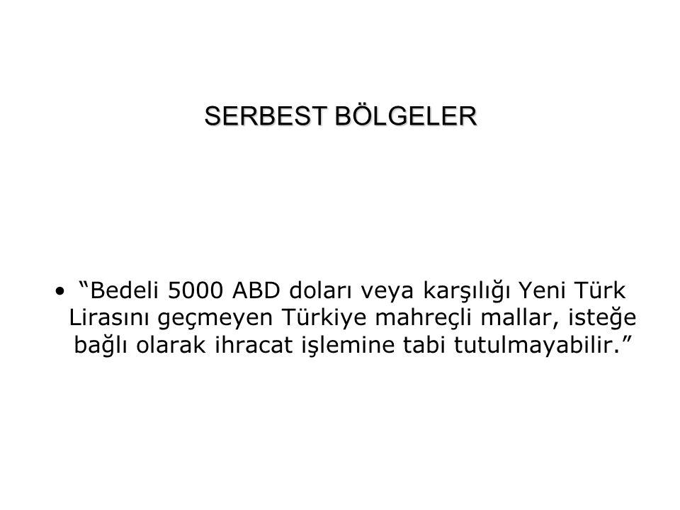 """SERBEST BÖLGELER """"Bedeli 5000 ABD doları veya karşılığı Yeni Türk Lirasını geçmeyen Türkiye mahreçli mallar, isteğe bağlı olarak ihracat işlemine tabi"""