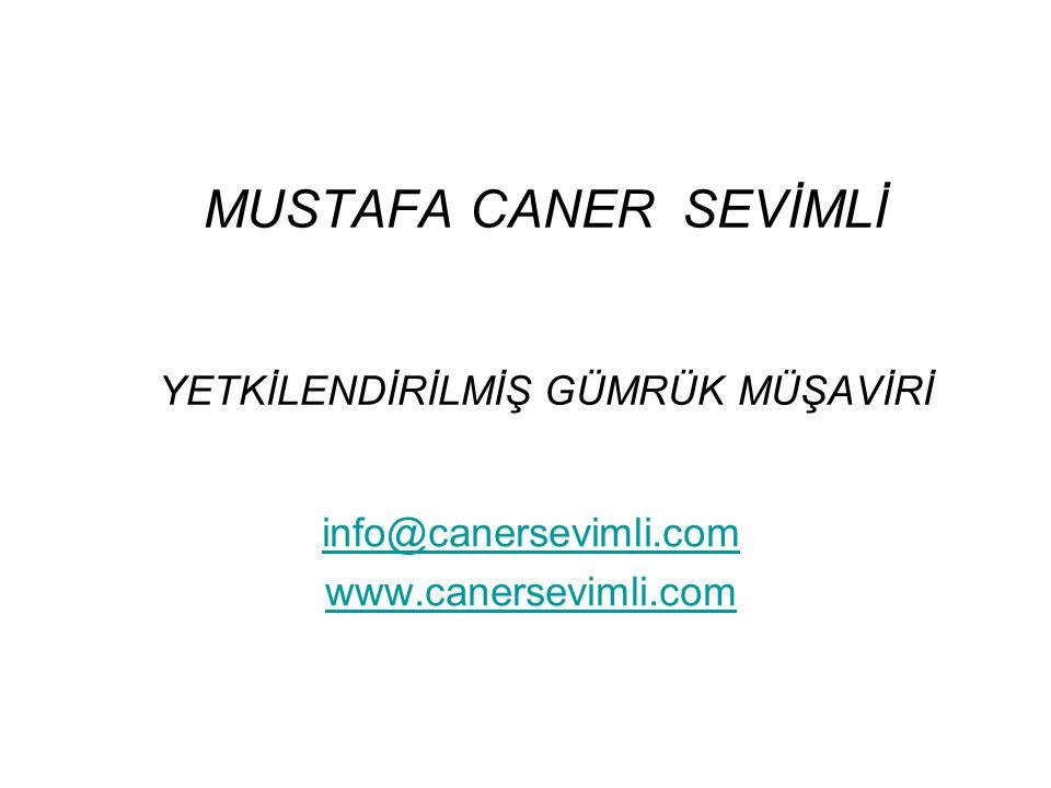 MUSTAFA CANER SEVİMLİ YETKİLENDİRİLMİŞ GÜMRÜK MÜŞAVİRİ info@canersevimli.com www.canersevimli.com
