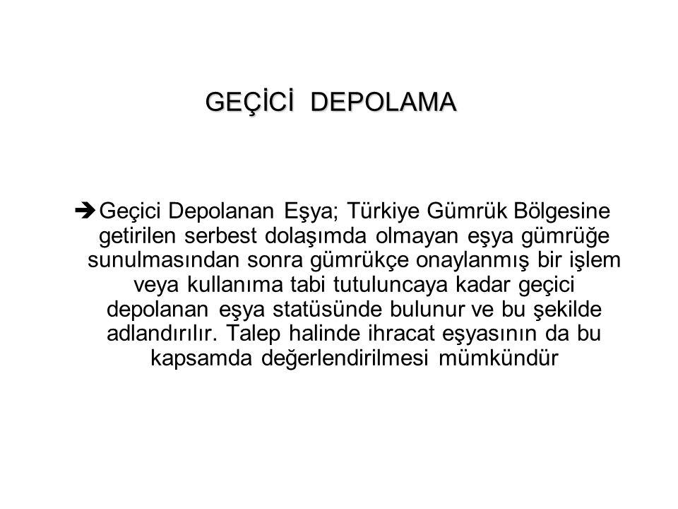 GEÇİCİ DEPOLAMA  Geçici Depolanan Eşya; Türkiye Gümrük Bölgesine getirilen serbest dolaşımda olmayan eşya gümrüğe sunulmasından sonra gümrükçe onayla