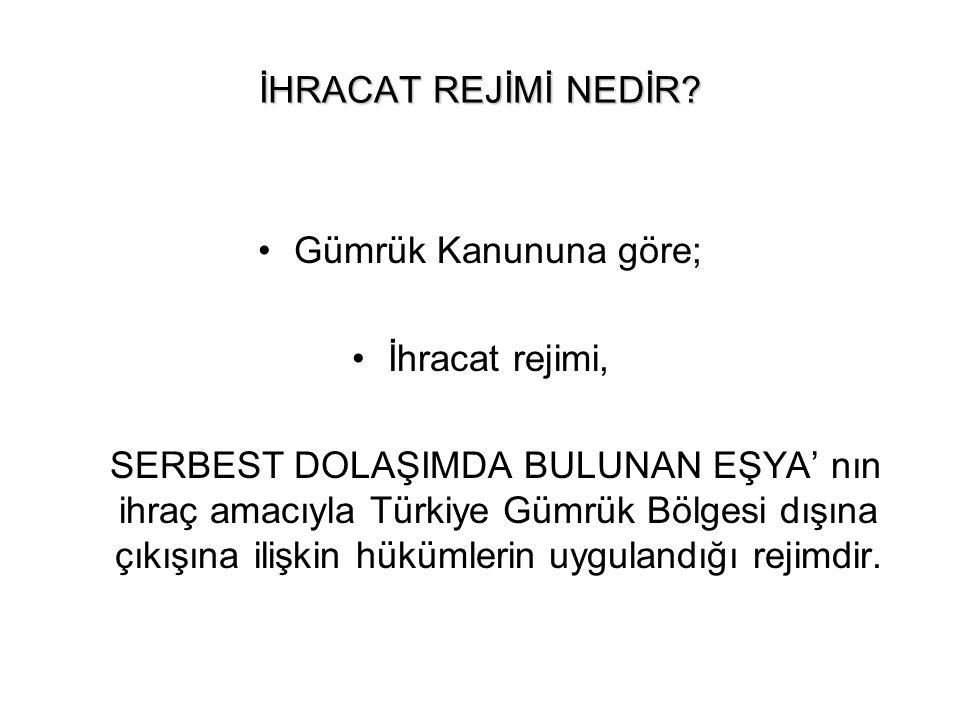 İHRACAT REJİMİ NEDİR? Gümrük Kanununa göre; İhracat rejimi, SERBEST DOLAŞIMDA BULUNAN EŞYA' nın ihraç amacıyla Türkiye Gümrük Bölgesi dışına çıkışına