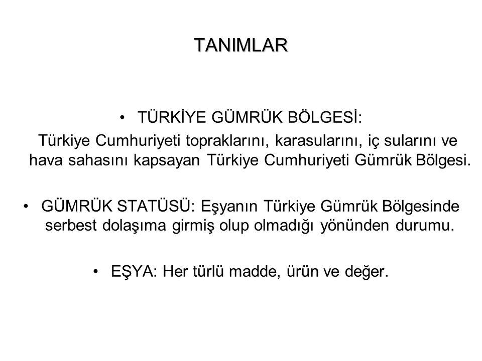 TANIMLAR TÜRKİYE GÜMRÜK BÖLGESİ: Türkiye Cumhuriyeti topraklarını, karasularını, iç sularını ve hava sahasını kapsayan Türkiye Cumhuriyeti Gümrük Bölg