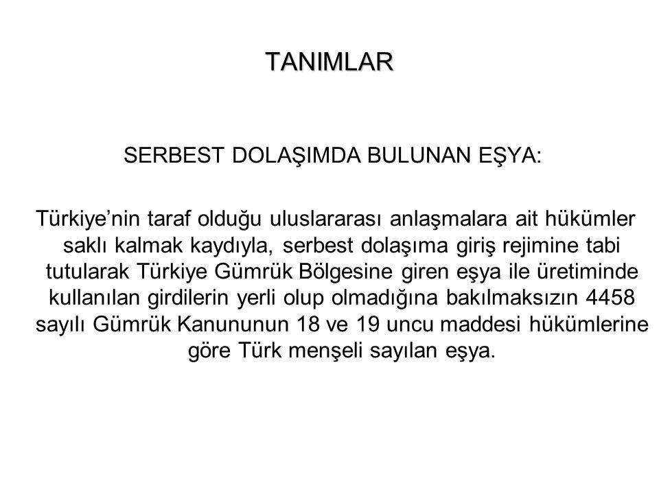 TANIMLAR SERBEST DOLAŞIMDA BULUNAN EŞYA: Türkiye'nin taraf olduğu uluslararası anlaşmalara ait hükümler saklı kalmak kaydıyla, serbest dolaşıma giriş