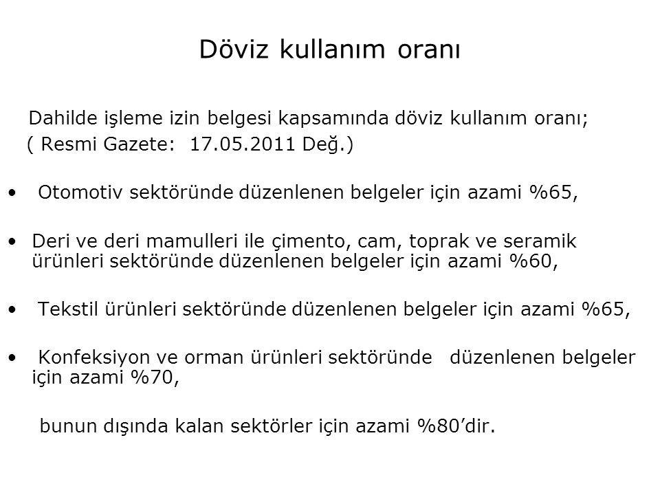 Döviz kullanım oranı Dahilde işleme izin belgesi kapsamında döviz kullanım oranı; ( Resmi Gazete: 17.05.2011 Değ.) Otomotiv sektöründe düzenlenen belg