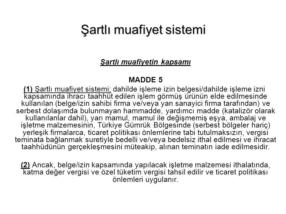 Şartlı muafiyet sistemi Şartlı muafiyetin kapsamı MADDE 5 (1) Şartlı muafiyet sistemi; dahilde işleme izin belgesi/dahilde işleme izni kapsamında ihra
