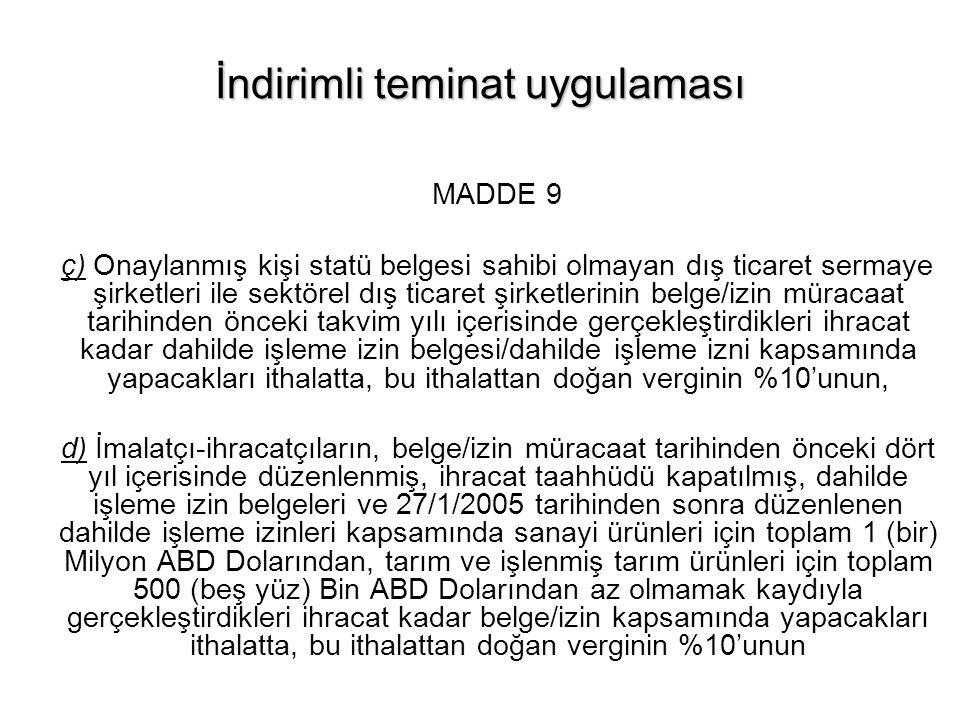 İndirimli teminat uygulaması MADDE 9 ç) Onaylanmış kişi statü belgesi sahibi olmayan dış ticaret sermaye şirketleri ile sektörel dış ticaret şirketler