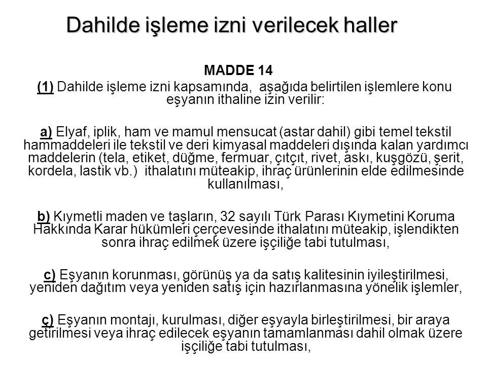 Dahilde işleme izni verilecek haller MADDE 14 (1) Dahilde işleme izni kapsamında, aşağıda belirtilen işlemlere konu eşyanın ithaline izin verilir: a)