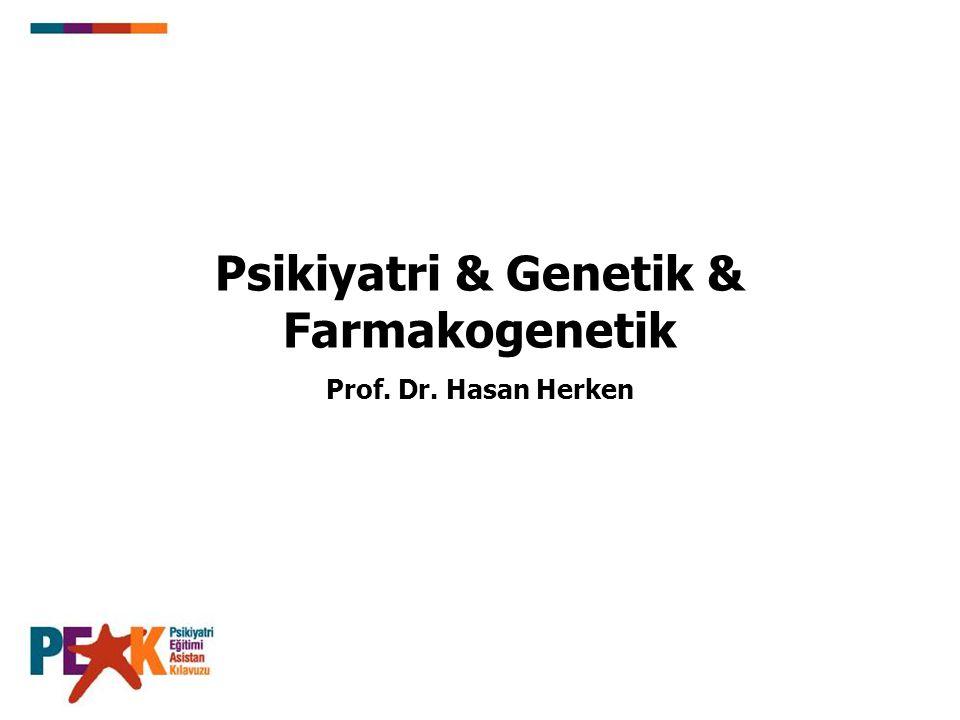 Psikiyatri & Genetik & Farmakogenetik Prof. Dr. Hasan Herken