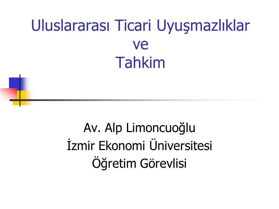 Uluslararası Ticari Uyuşmazlıklar ve Tahkim Av. Alp Limoncuoğlu İzmir Ekonomi Üniversitesi Öğretim Görevlisi