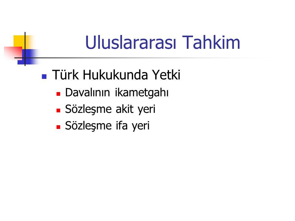 Uluslararası Tahkim Türk Hukukunda Yetki Davalının ikametgahı Sözleşme akit yeri Sözleşme ifa yeri