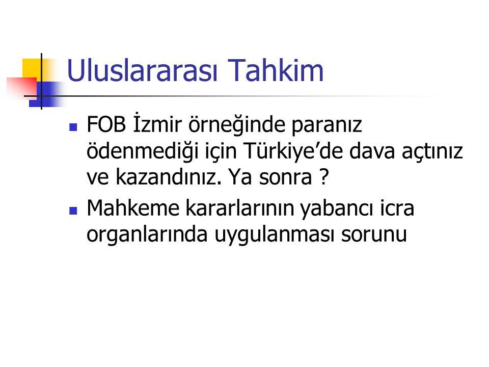 Uluslararası Tahkim FOB İzmir örneğinde paranız ödenmediği için Türkiye'de dava açtınız ve kazandınız. Ya sonra ? Mahkeme kararlarının yabancı icra or