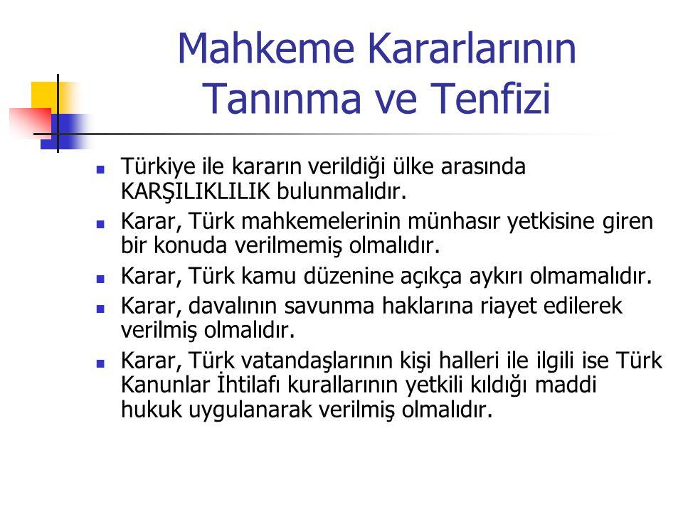Mahkeme Kararlarının Tanınma ve Tenfizi Türkiye ile kararın verildiği ülke arasında KARŞILIKLILIK bulunmalıdır. Karar, Türk mahkemelerinin münhasır ye