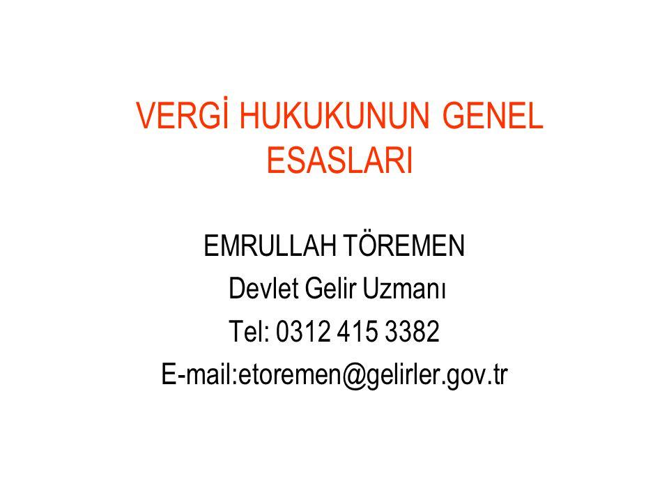 VERGİ HUKUKUNUN GENEL ESASLARI EMRULLAH TÖREMEN Devlet Gelir Uzmanı Tel: 0312 415 3382 E-mail:etoremen@gelirler.gov.tr