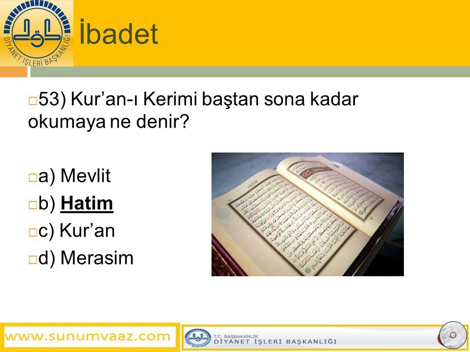 İbadet  53) Kur'an-ı Kerimi baştan sona kadar okumaya ne denir.