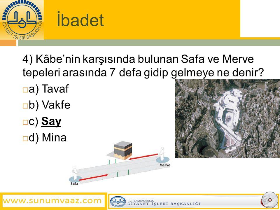 İbadet 4) Kâbe'nin karşısında bulunan Safa ve Merve tepeleri arasında 7 defa gidip gelmeye ne denir.