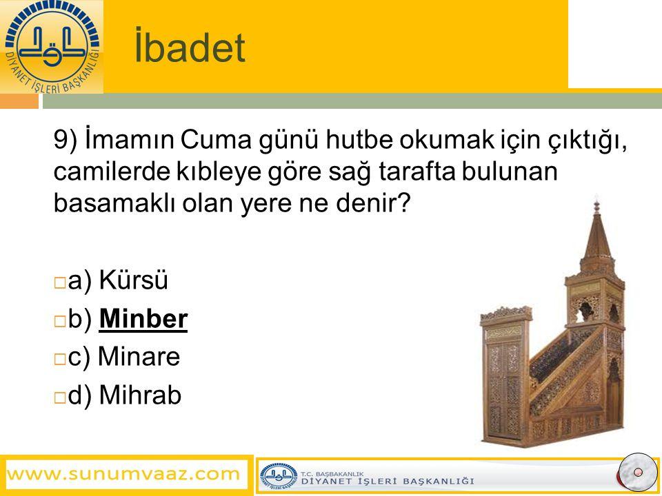 İbadet 9) İmamın Cuma günü hutbe okumak için çıktığı, camilerde kıbleye göre sağ tarafta bulunan basamaklı olan yere ne denir.